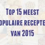 Top 15 meest populaire recepten van 2015